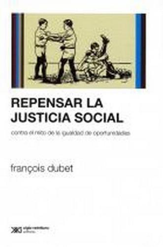 repensar la justicia social - dubet, françois