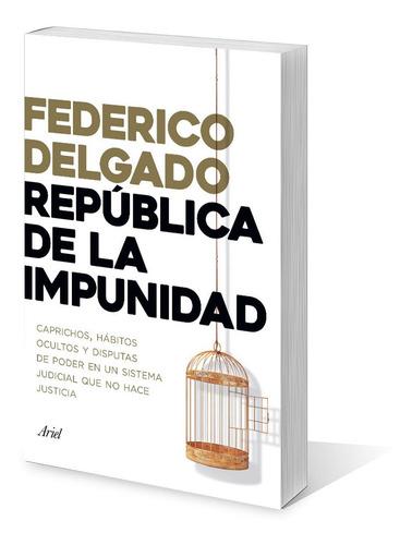 república de la impunidad de federico delgado - ariel