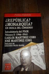 Republica Monarquia Intrahistoria Del Psoe Vol 2