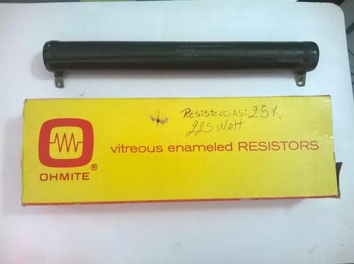 resistencia ohmite fija  25k  x 225w