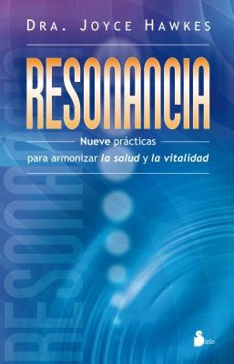 resonancia: nueve prácticas para armonizar la salud y la vi