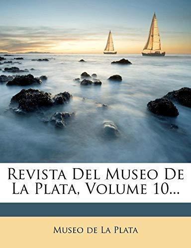 revista del museo de la plata, volume 10... : museo de la p