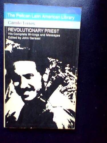 revolutionary priest complete writings message camilo torres