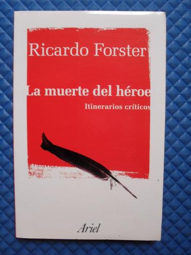 ricardo forster / la muerte del héroe itinerarios criticos