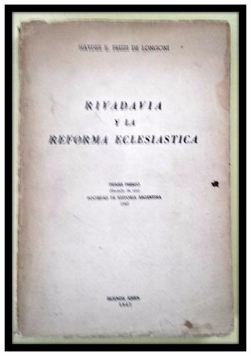 rivadavia y la reforma eclesiástica  h e.  frizzi de longoni