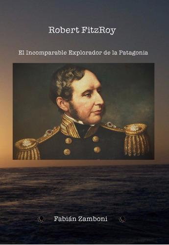 robert fitzroy explorador de la patagonia / fabián zamboni