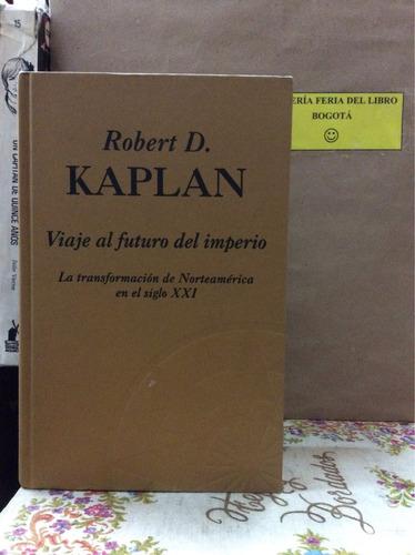 robert kaplan. viaje al futuro del imperio