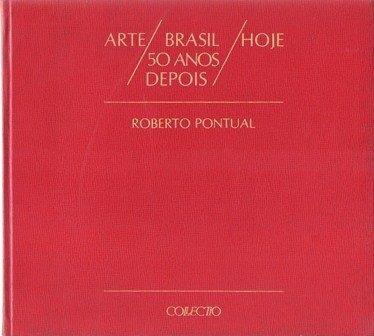 roberto pontual. arte brasil hoje 50 anos depois.