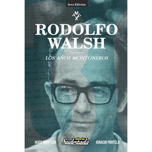 rodolfo walsh, los años montoneros editorial sudestada