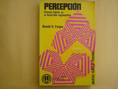 ronald h. forgus, percepción, proceso básico en el desarroll