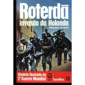 Roterdã A Invasão Da Holanda História Ilustrada Da 2ª Guerra