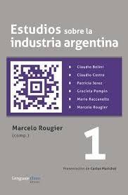 rougier - estudios sobre la industria argentina. tomo1