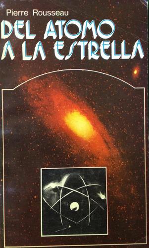 rousseau, pierre -  del atomo a la estrella, el ateneo edito