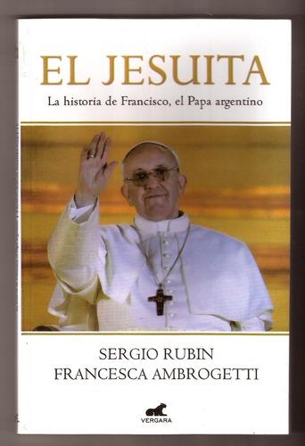 rubin / ambrogetti / el jesuita. francisco el papa argentino