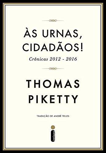 às urnas cidadãos! crônicas 2012 2016 de thomas piketty intr