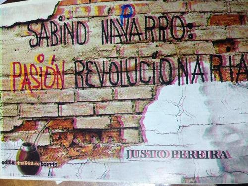 sabino navarro: pasion revolucionaria. justo pereira