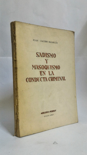 sadismo y masoquismo en la conducta criminal - j j bajarlia