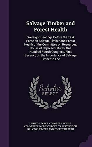 salvage timber and forest health : united states congress h