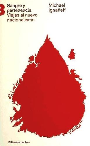 sangre y pertenencia: viajes al nuevo nacionalismo(libro cie