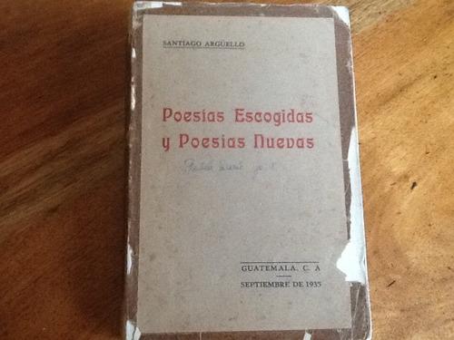 santiago arguello - poesías escogidas y nuevas firmado 1935