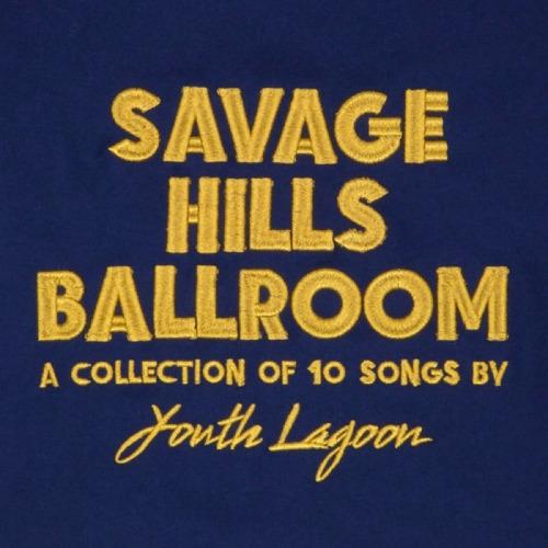 savage hills ballroom youth lagoon disco cd 20 canciones