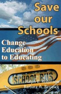 save our schools: change education to, ralph e robinson