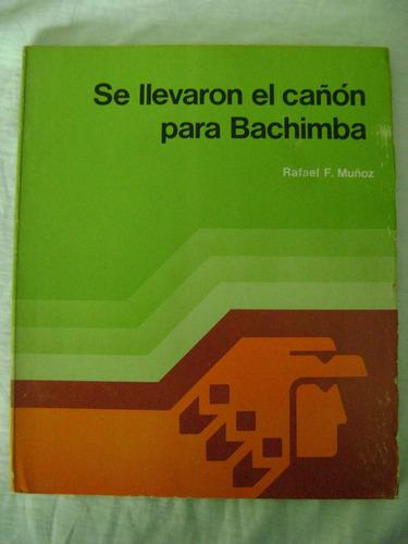 se llevaron el cañón para bachimba - rafael f. muñoz