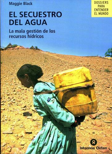 secuestro del agua, el - maggie black / intermon oxfam