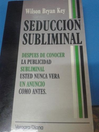seducción subliminal. wilson bryan key. coml