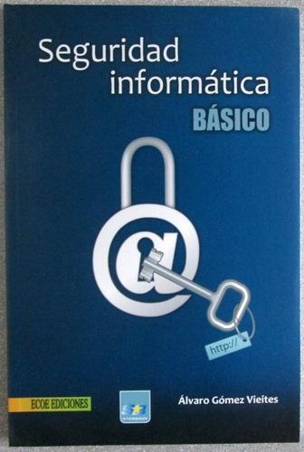 seguridad informática básico - álvaro gómez vieites - ecoe
