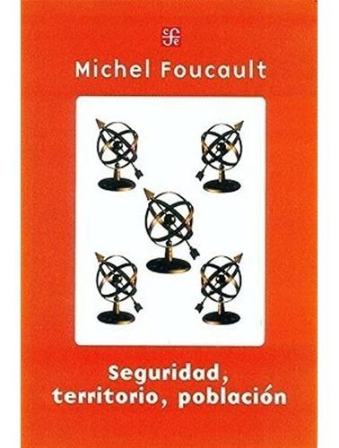 seguridad, territorio, población - michel foucault