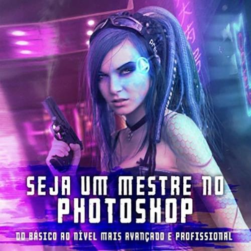 seja um mestre no photoshop - básico ao profissional