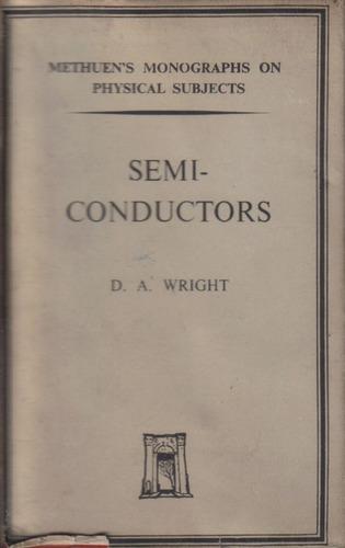 semi - conductors  /   d. a. wright
