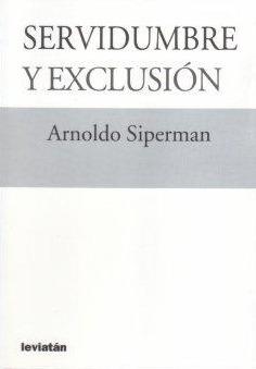servidumbre y exclusión. arnoldo siperman (le)