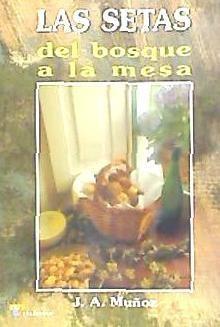 setas, las: del bosque a la mesa(libro gastronomía y cocina)
