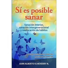 Sí Es Posible Sanar - Juan Alberto Echeverry [libro]