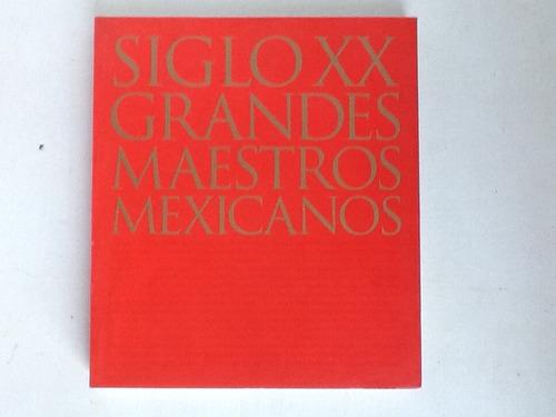 siglo xx grandes maestros mexicanos primera edicion 2002