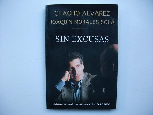 sin excusas - chacho alvarez / joaquín morales solá