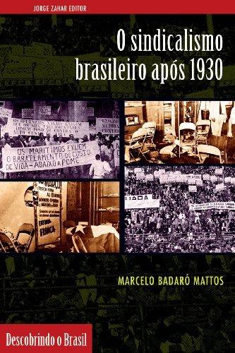 sindicalismo brasileiro apos 1930 o de marcelo badaró mattos