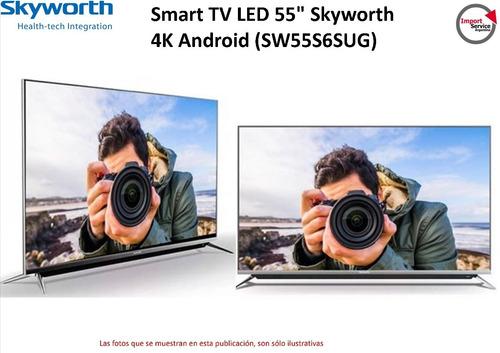 smart tv led 55  skyworth  4k android (sw55s6sug) netflix