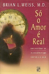 só o amor é real - brian l. weiss