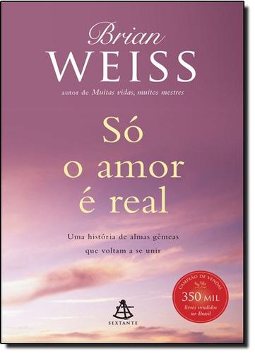 só o amor é real uma história de almas gêmeas que voltam a s