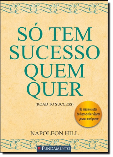 só tem sucesso quem quer de napoleon hill fundamento