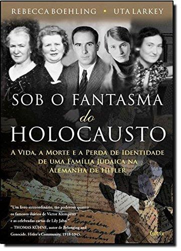 sob o fantasma do holocausto de rebecca boehling e uta larke