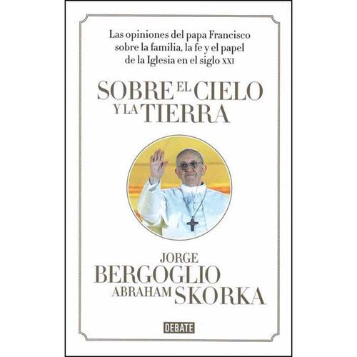 sobre el cielo y la tierra. las opiniones el papa francisco