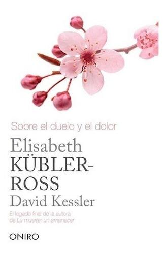 sobre el duelo y el dolor - kubler-ross, kessler