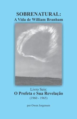 sobrenatural, livro seis: a vida de william branham