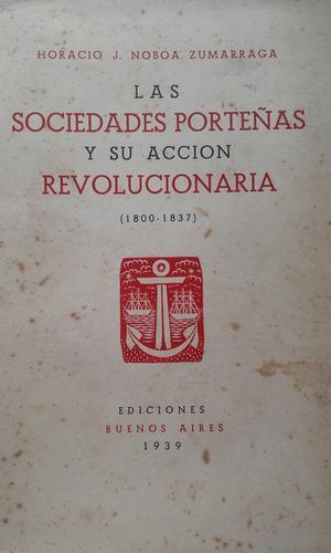 sociedades porteñas y su accion revolucionaria. noboa 1939