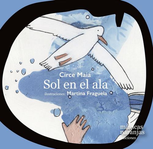 sol en el ala, de circe maia, ilustraciones martina fraguela