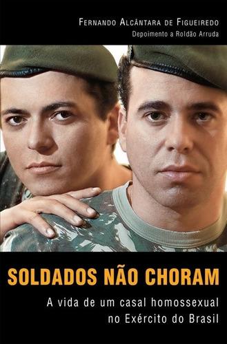 soldados não choram | biografia homossexual | livro novo